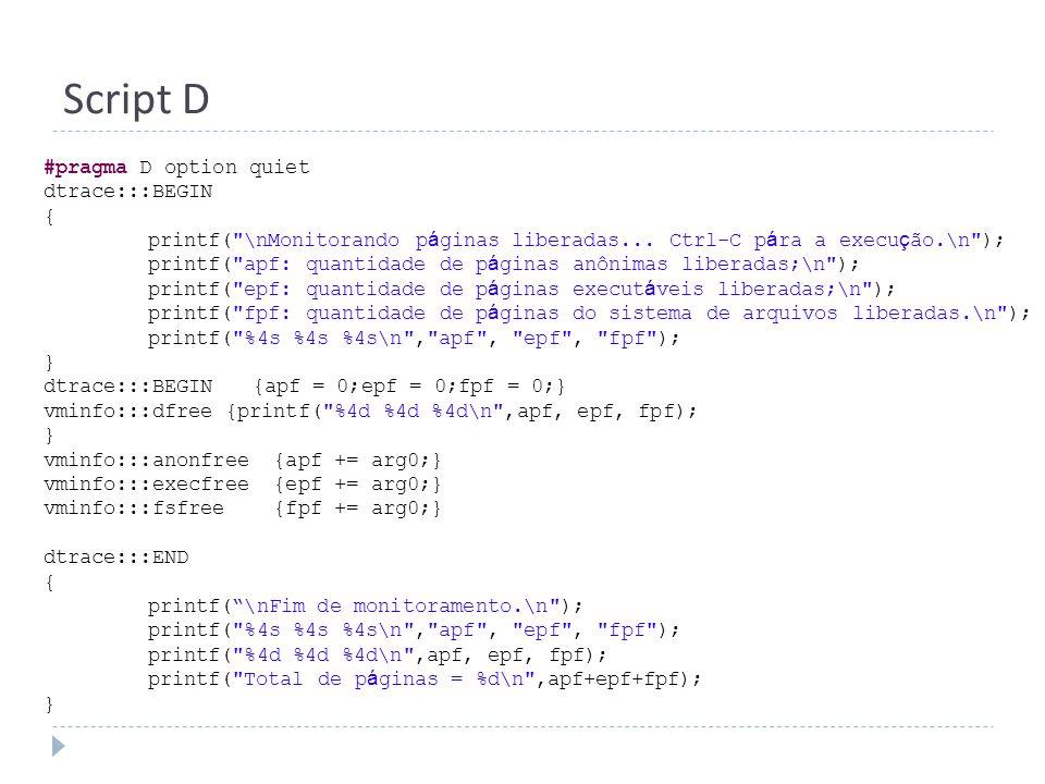 Script D #pragma D option quiet dtrace:::BEGIN { printf(