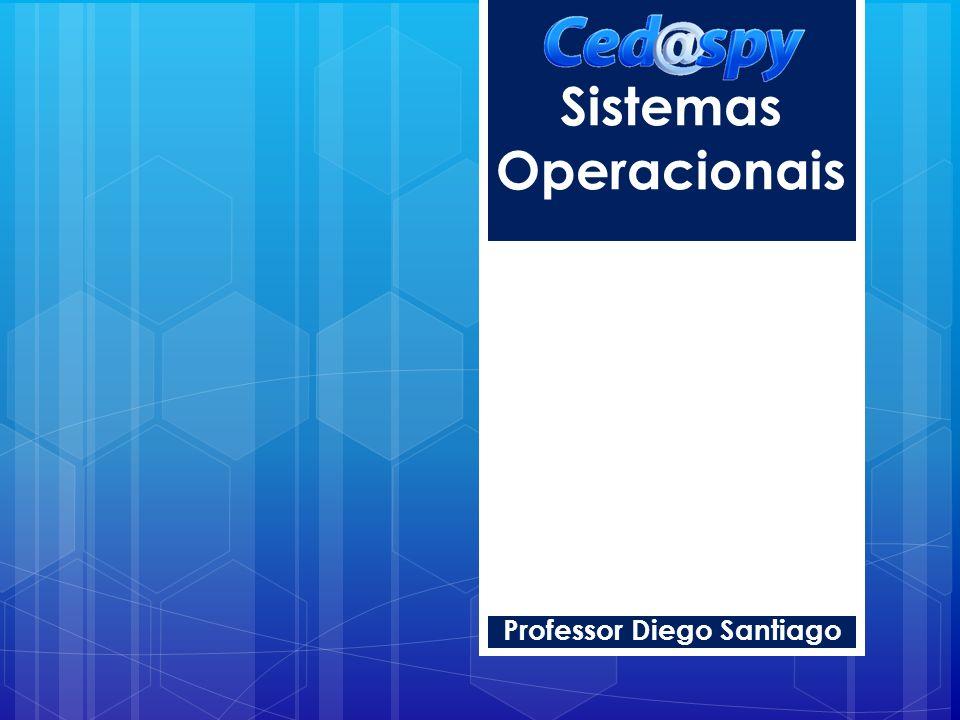 Sistemas Operacionais Professor Diego Santiago