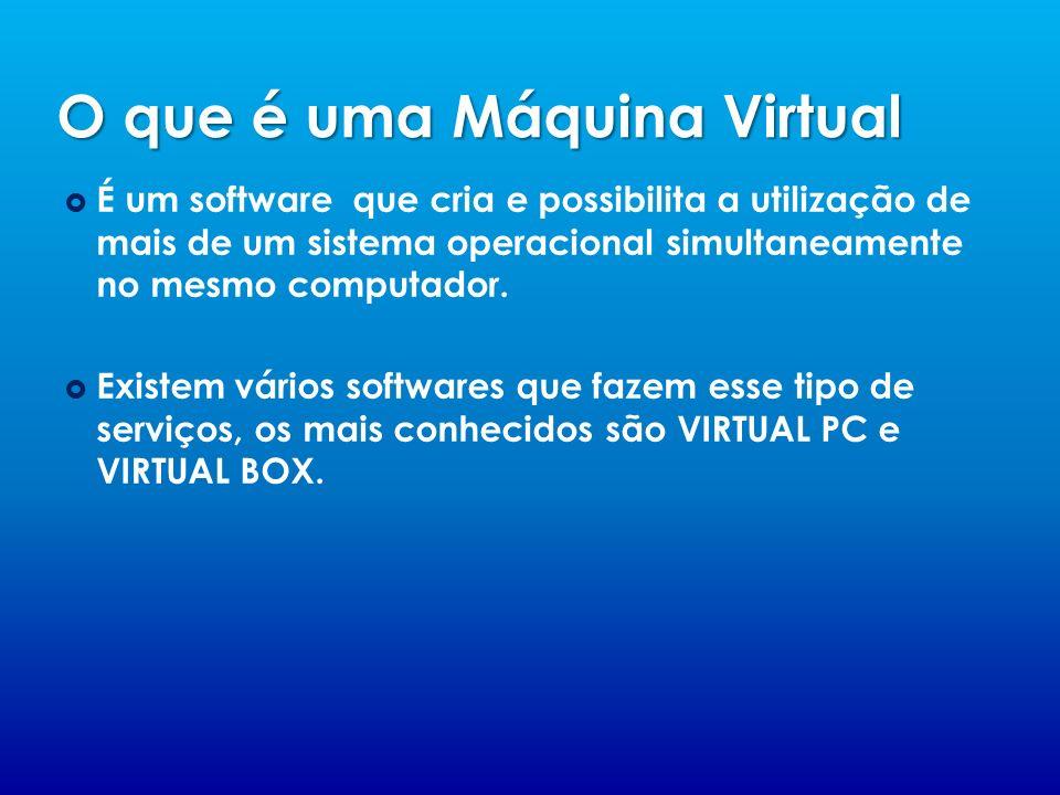 O que é uma Máquina Virtual É um software que cria e possibilita a utilização de mais de um sistema operacional simultaneamente no mesmo computador. E