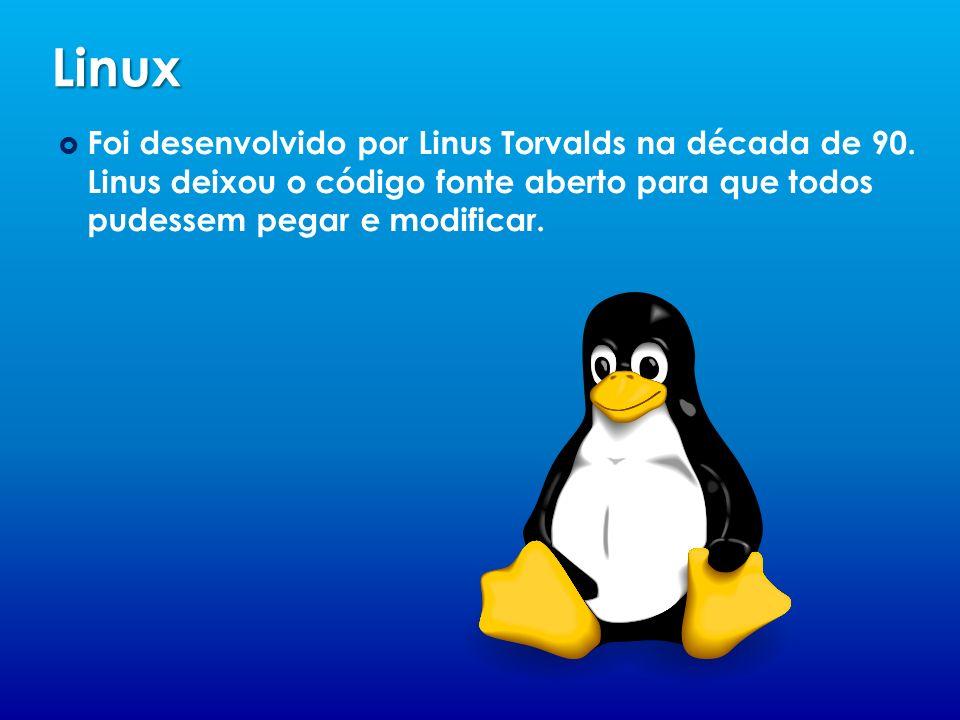 Linux Foi desenvolvido por Linus Torvalds na década de 90. Linus deixou o código fonte aberto para que todos pudessem pegar e modificar.