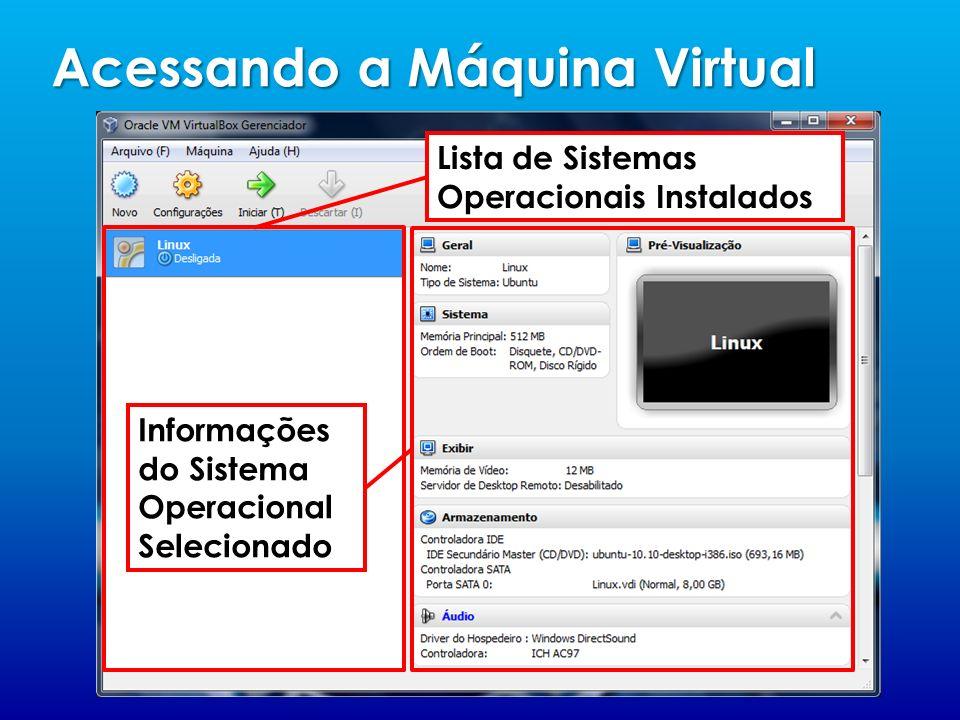 Acessando a Máquina Virtual Lista de Sistemas Operacionais Instalados Informações do Sistema Operacional Selecionado