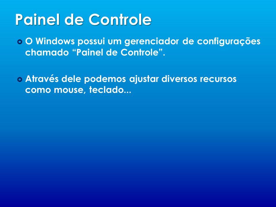 Painel de Controle O Windows possui um gerenciador de configurações chamado Painel de Controle. Através dele podemos ajustar diversos recursos como mo