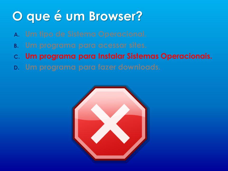 O que é um Browser? A. Um tipo de Sistema Operacional. B. Um programa para acessar sites. C. Um programa para Instalar Sistemas Operacionais. D. Um pr