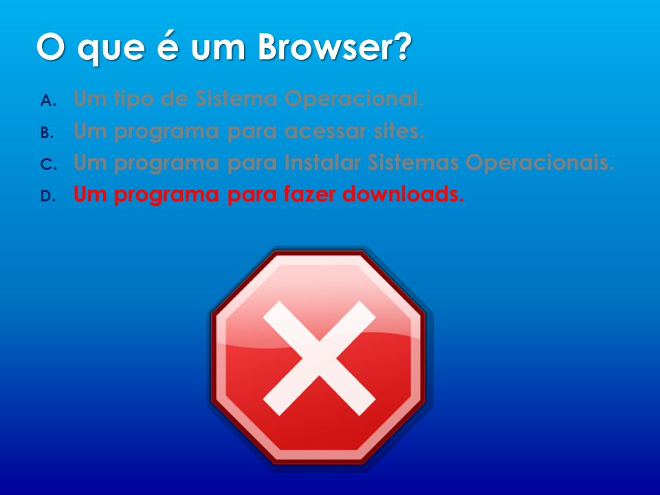 Browser, também conhecido como navegador, é um programa que permite ao usuário acessar os mais diversos sites da internet.