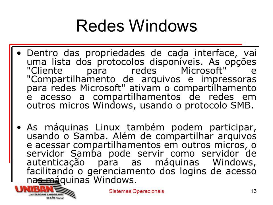 Sistemas Operacionais13 Redes Windows Dentro das propriedades de cada interface, vai uma lista dos protocolos disponíveis. As opções
