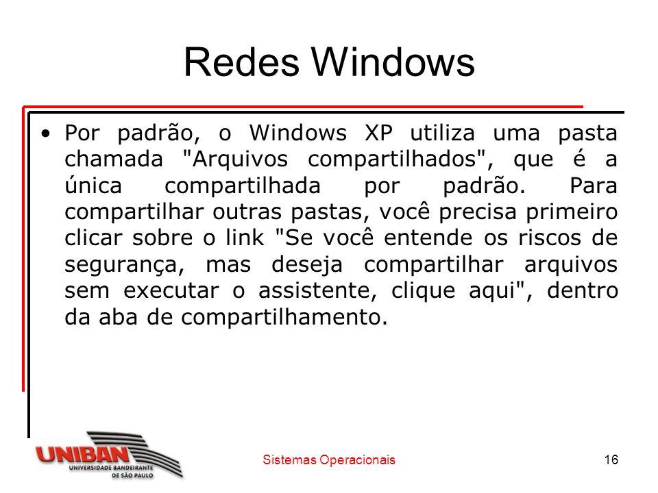 Sistemas Operacionais16 Redes Windows Por padrão, o Windows XP utiliza uma pasta chamada