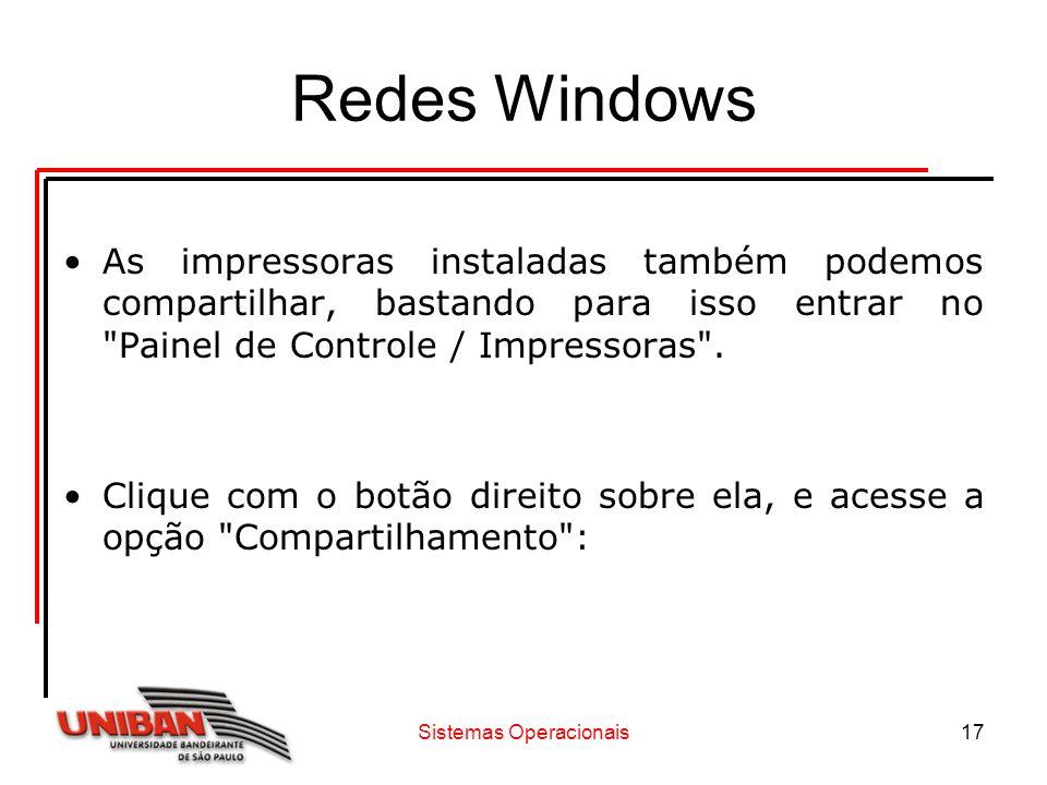 Sistemas Operacionais17 Redes Windows As impressoras instaladas também podemos compartilhar, bastando para isso entrar no