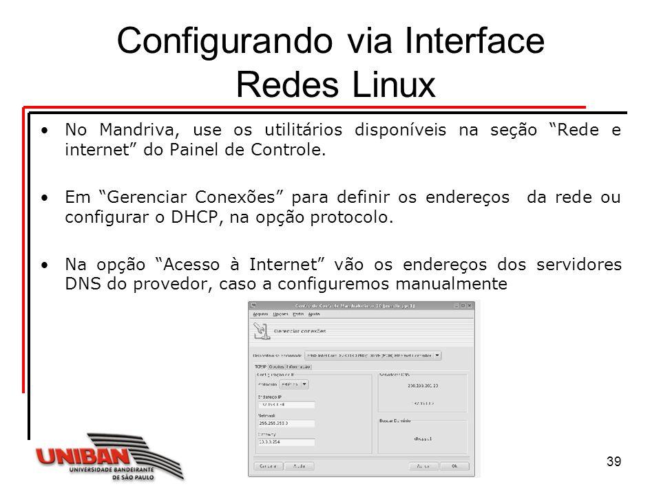 Sistemas Operacionais39 Configurando via Interface Redes Linux No Mandriva, use os utilitários disponíveis na seção Rede e internet do Painel de Contr