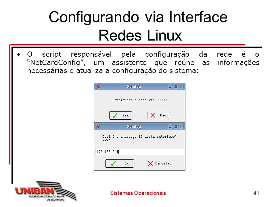 Sistemas Operacionais41 Configurando via Interface Redes Linux O script responsável pela configuração da rede é o NetCardConfig, um assistente que reú