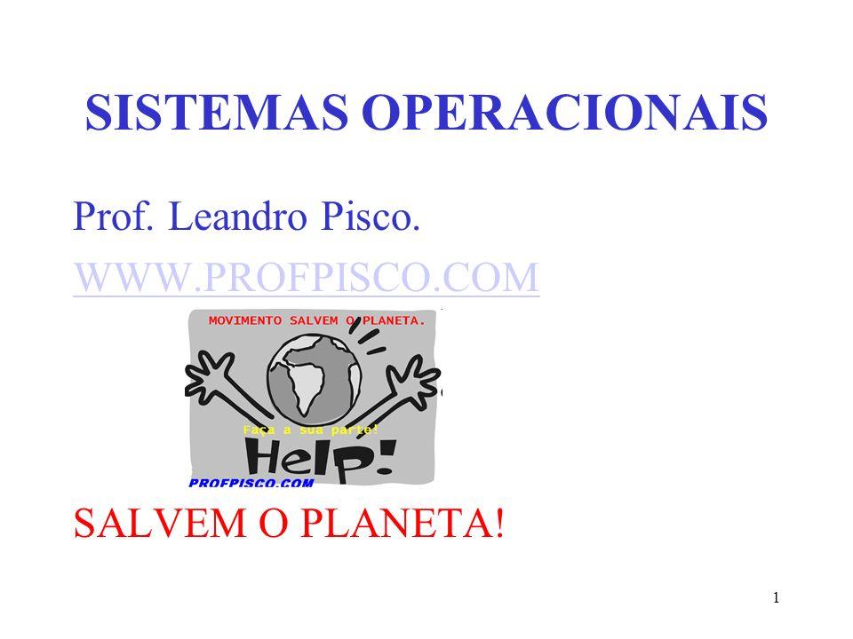 1 SISTEMAS OPERACIONAIS Prof. Leandro Pisco. WWW.PROFPISCO.COM SALVEM O PLANETA!