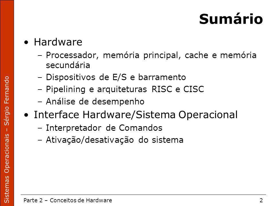 Sistemas Operacionais – Sérgio Fernando Parte 2 – Conceitos de Hardware2 Sumário Hardware –Processador, memória principal, cache e memória secundária