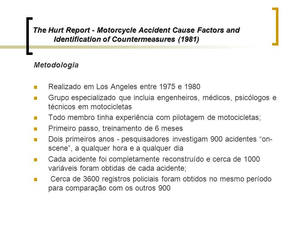 The Hurt Report - Motorcycle Accident Cause Factors and Identification of Countermeasures (1981) Metodologia Realizado em Los Angeles entre 1975 e 198