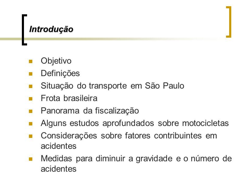 Introdução Objetivo Definições Situação do transporte em São Paulo Frota brasileira Panorama da fiscalização Alguns estudos aprofundados sobre motocic