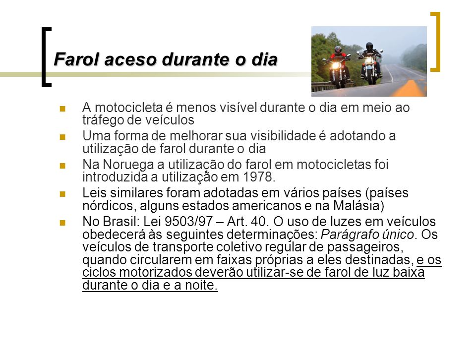 Farol aceso durante o dia A motocicleta é menos visível durante o dia em meio ao tráfego de veículos Uma forma de melhorar sua visibilidade é adotando