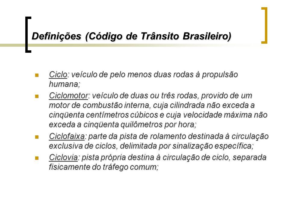 Definições (Código de Trânsito Brasileiro) Ciclo: veículo de pelo menos duas rodas à propulsão humana; Ciclo: veículo de pelo menos duas rodas à propu