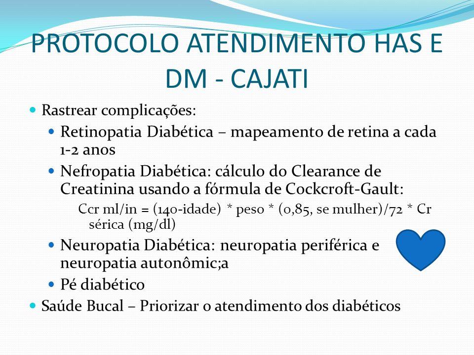 PROTOCOLO ATENDIMENTO HAS E DM - CAJATI Rastrear complicações: Retinopatia Diabética – mapeamento de retina a cada 1-2 anos Nefropatia Diabética: cálc