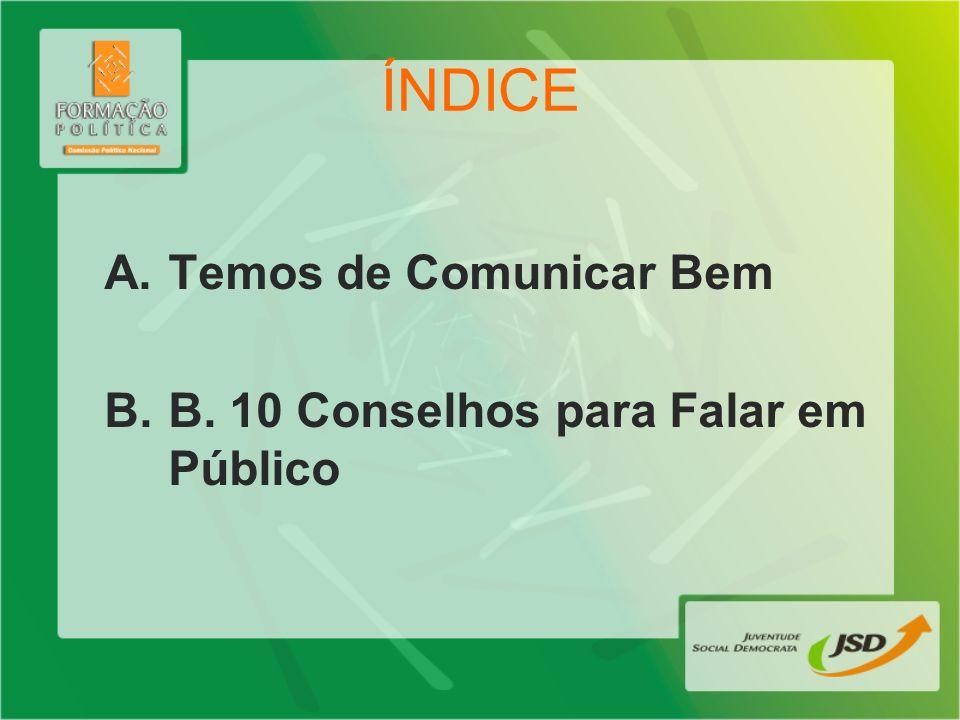 ÍNDICE A.Temos de Comunicar Bem B.B. 10 Conselhos para Falar em Público
