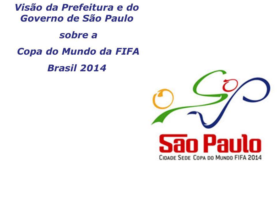 Visão da Prefeitura e do Governo de São Paulo sobre a Copa do Mundo da FIFA Brasil 2014