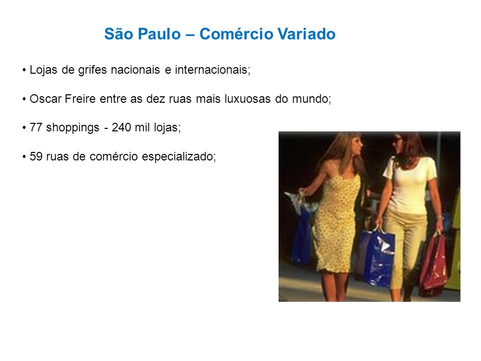 São Paulo – Comércio Variado Lojas de grifes nacionais e internacionais; Oscar Freire entre as dez ruas mais luxuosas do mundo; 77 shoppings - 240 mil