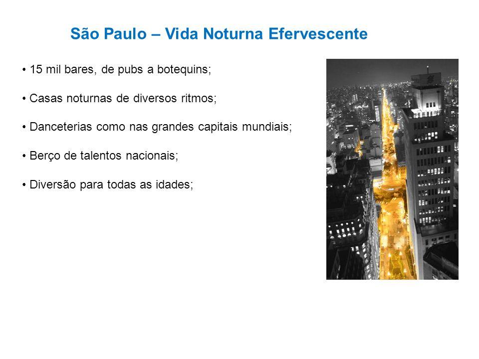 São Paulo – Vida Noturna Efervescente 15 mil bares, de pubs a botequins; Casas noturnas de diversos ritmos; Danceterias como nas grandes capitais mund