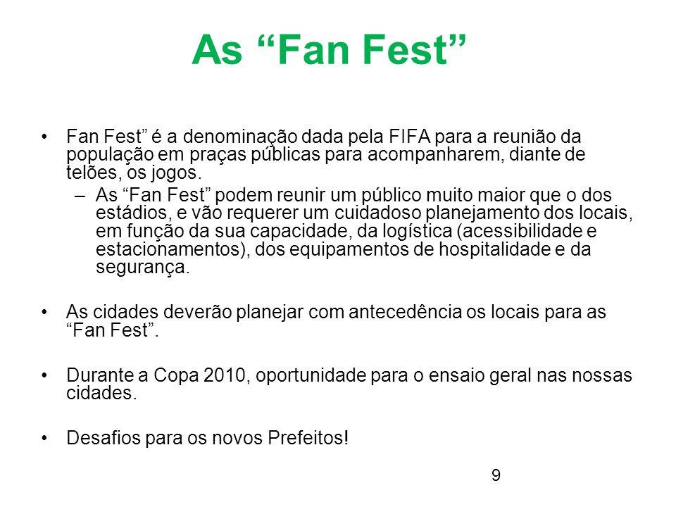 9 As Fan Fest Fan Fest é a denominação dada pela FIFA para a reunião da população em praças públicas para acompanharem, diante de telões, os jogos. –A