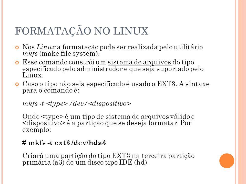 S ISTEMA DE A RQUIVOS É criado durante a formatação da partição de disco (quando se usa o comando mkfs.ext3).