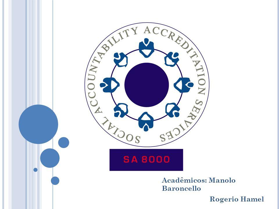 SA 8000 A SA 8000 é uma norma internacional que define os requisitos referentes as práticas sociais do emprego por fabricantes e seus fornecedores; Primeira certificação internacional da responsabilidade social; Reconhecida mundialmente como a norma mais aplicável ao ambiente de trabalho.