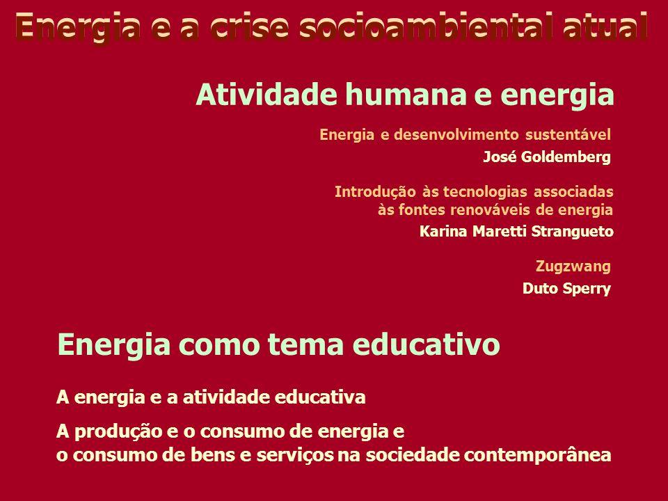 A energia e a atividade educativa A produção e o consumo de energia e o consumo de bens e serviços na sociedade contemporânea Atividade humana e energ