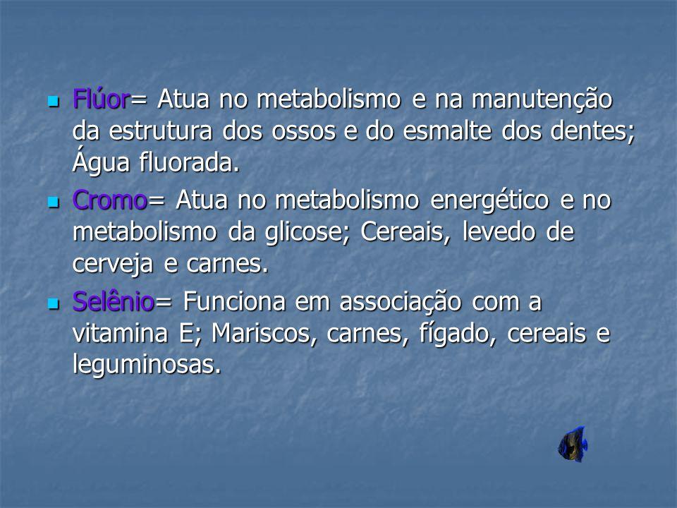 Flúor= Atua no metabolismo e na manutenção da estrutura dos ossos e do esmalte dos dentes; Água fluorada. Flúor= Atua no metabolismo e na manutenção d
