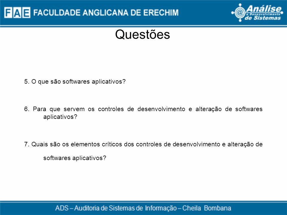 Questões 5. O que são softwares aplicativos? 6. Para que servem os controles de desenvolvimento e alteração de softwares aplicativos? 7. Quais são os