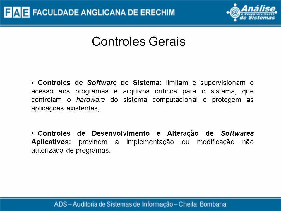 Controles Gerais Controles de Software de Sistema: limitam e supervisionam o acesso aos programas e arquivos críticos para o sistema, que controlam o