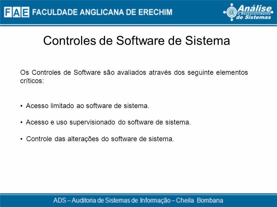 Controles de Software de Sistema Os Controles de Software são avaliados através dos seguinte elementos críticos: Acesso limitado ao software de sistem