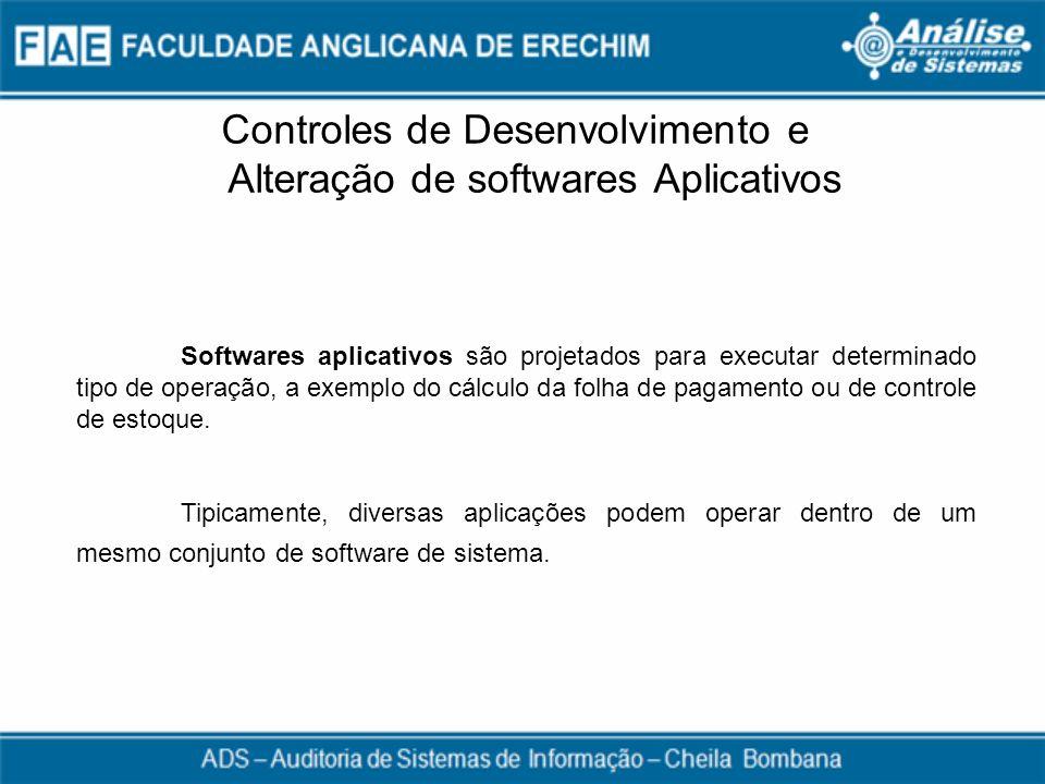 Controles de Desenvolvimento e Alteração de softwares Aplicativos Softwares aplicativos são projetados para executar determinado tipo de operação, a e