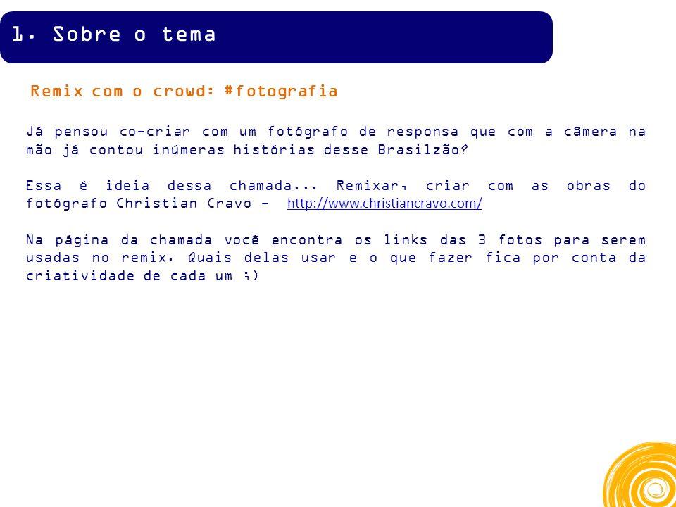 Remix com o crowd: #fotografia Já pensou co-criar com um fotógrafo de responsa que com a câmera na mão já contou inúmeras histórias desse Brasilzão.