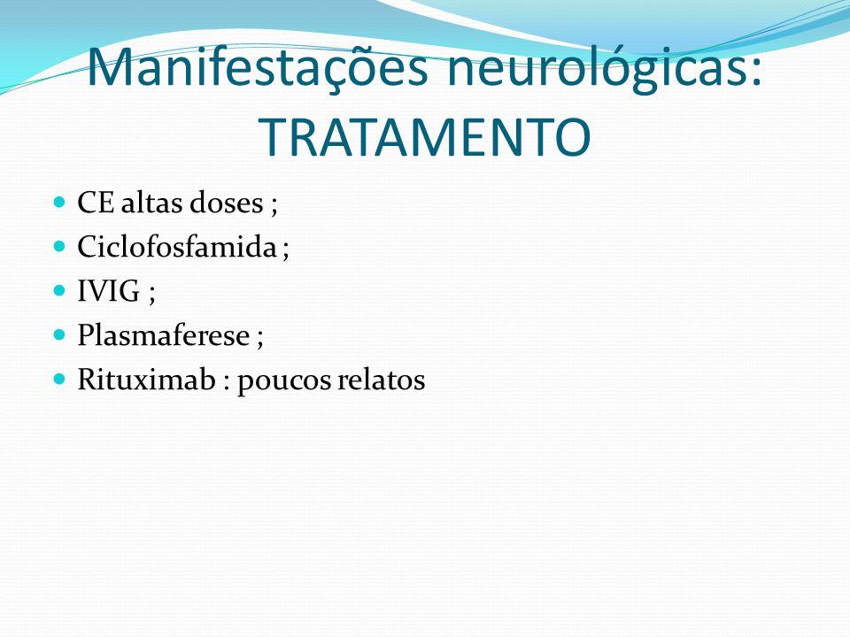 Manifestações neurológicas: TRATAMENTO CE altas doses ; Ciclofosfamida ; IVIG ; Plasmaferese ; Rituximab : poucos relatos