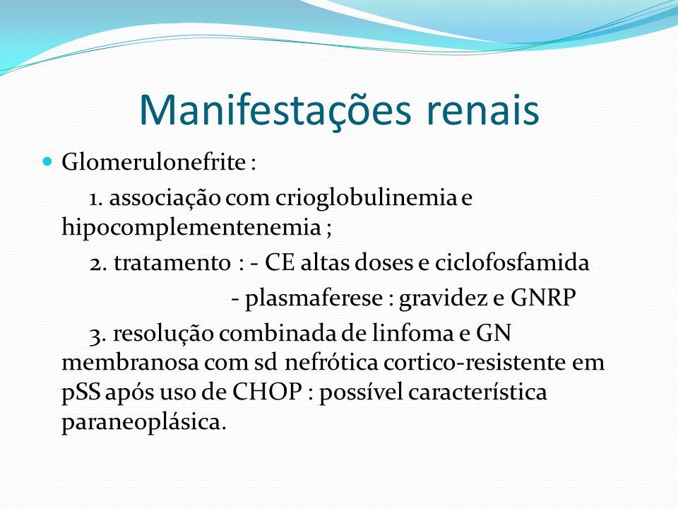 Manifestações renais Glomerulonefrite : 1. associação com crioglobulinemia e hipocomplementenemia ; 2. tratamento : - CE altas doses e ciclofosfamida