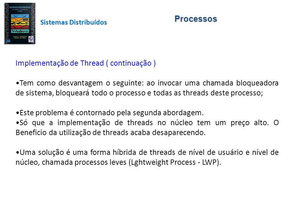 Processos Sistemas Distribuídos Implementação de Thread ( continuação ) Tem como desvantagem o seguinte: ao invocar uma chamada bloqueadora de sistema