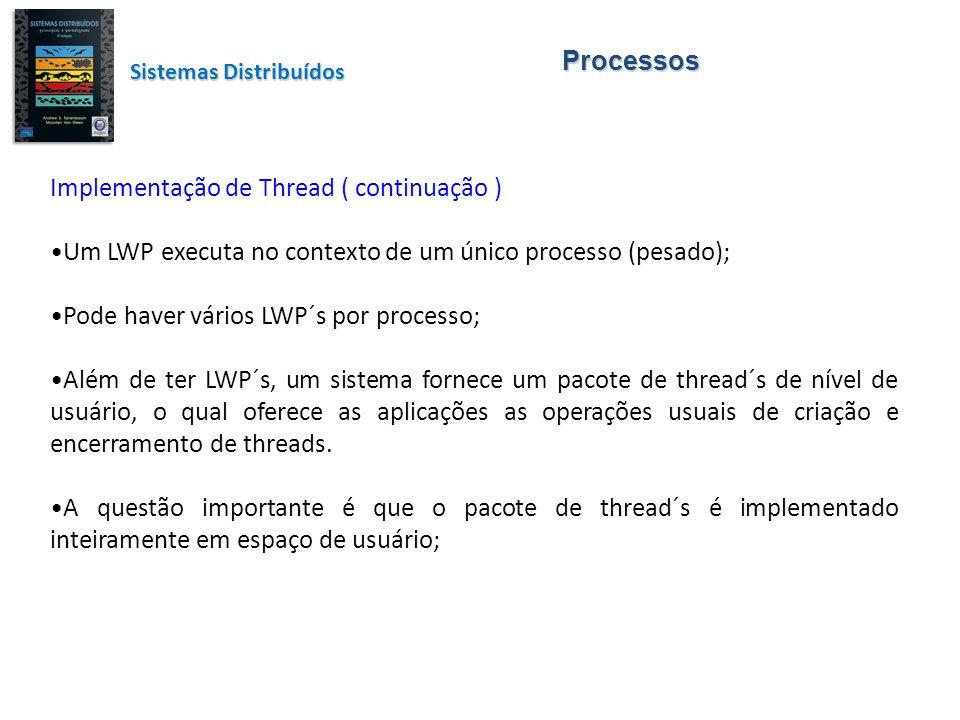 Processos Sistemas Distribuídos Implementação de Thread ( continuação ) Um LWP executa no contexto de um único processo (pesado); Pode haver vários LW