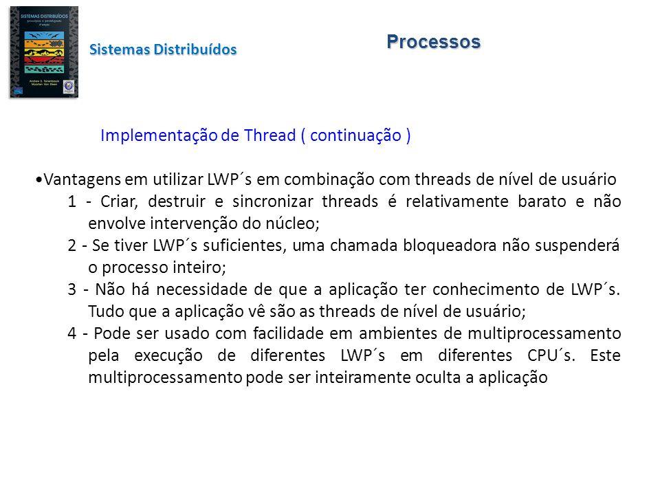 Processos Sistemas Distribuídos Implementação de Thread ( continuação ) Vantagens em utilizar LWP´s em combinação com threads de nível de usuário 1 -