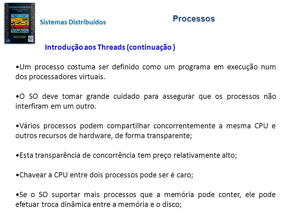 Processos Introdução aos Threads (continuação ) Um processo costuma ser definido como um programa em execução num dos processadores virtuais. O SO dev