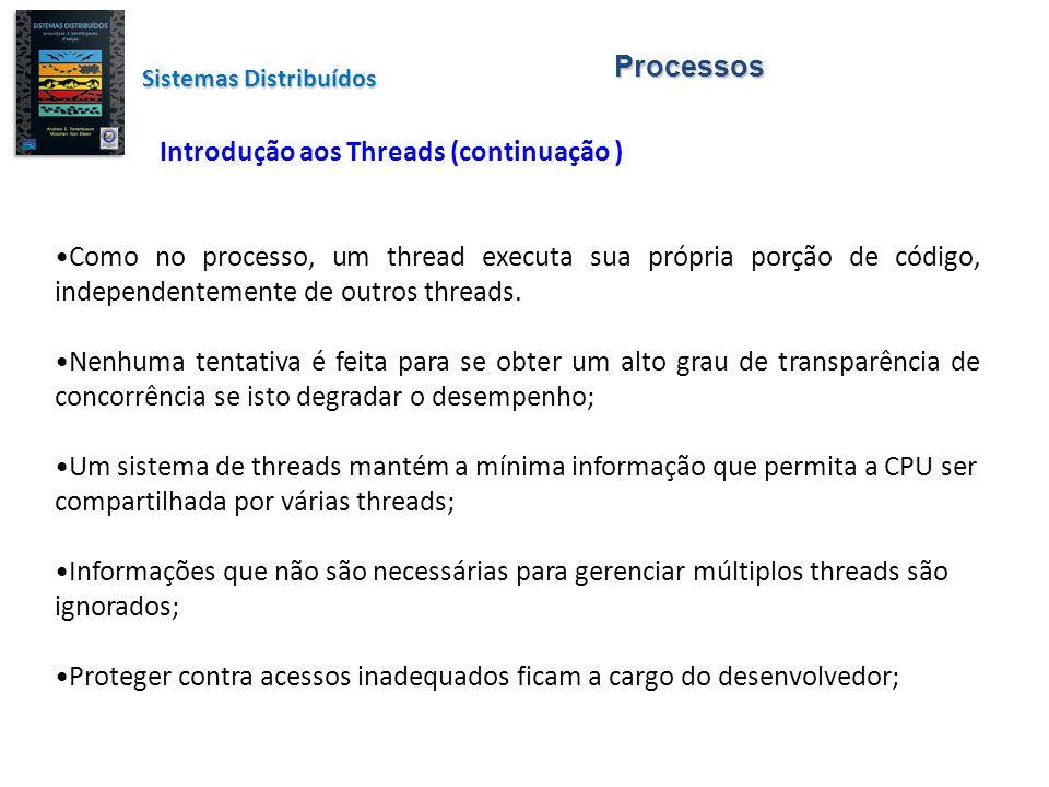 Processos Utilização de threads em sistemas não distribuídos Benefícios por processos Multithread: 1.Em um processo mono thread, sempre que for executado uma chamada bloqueadora de sistema, o processo é bloqueado como um todo (indesejável).