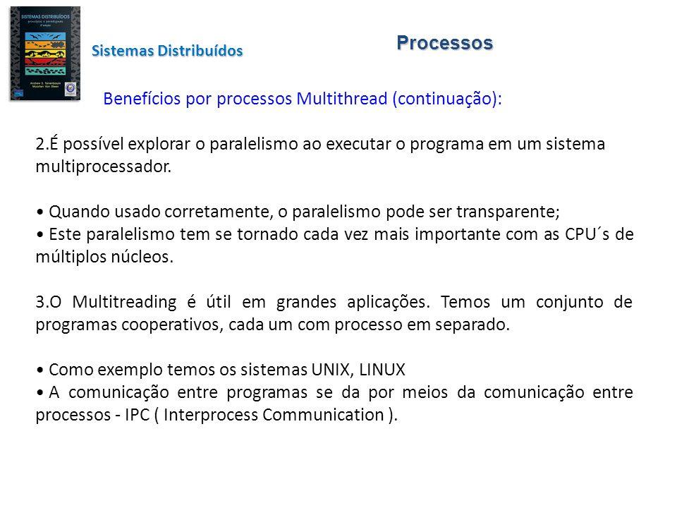 Processos Benefícios por processos Multithread (continuação): 2.É possível explorar o paralelismo ao executar o programa em um sistema multiprocessado