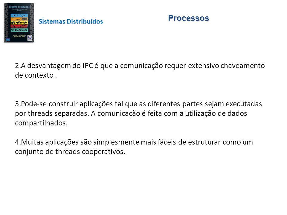 Processos 2.A desvantagem do IPC é que a comunicação requer extensivo chaveamento de contexto. 3.Pode-se construir aplicações tal que as diferentes pa