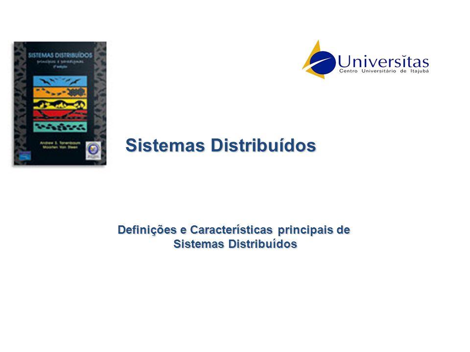 Sistemas Distribuídos Definições e Características principais de Sistemas Distribuídos Sistemas Distribuídos
