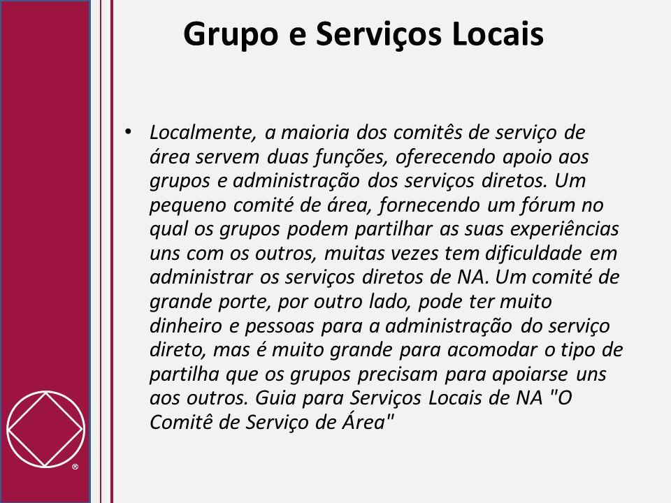 Grupo e Serviços Locais Localmente, a maioria dos comitês de serviço de área servem duas funções, oferecendo apoio aos grupos e administração dos serv