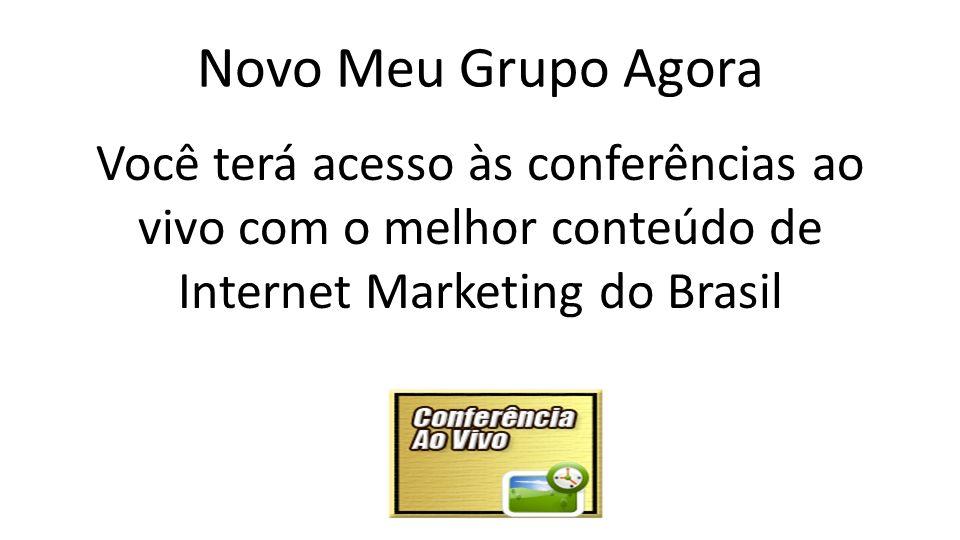 Novo Meu Grupo Agora Você terá acesso às conferências ao vivo com o melhor conteúdo de Internet Marketing do Brasil