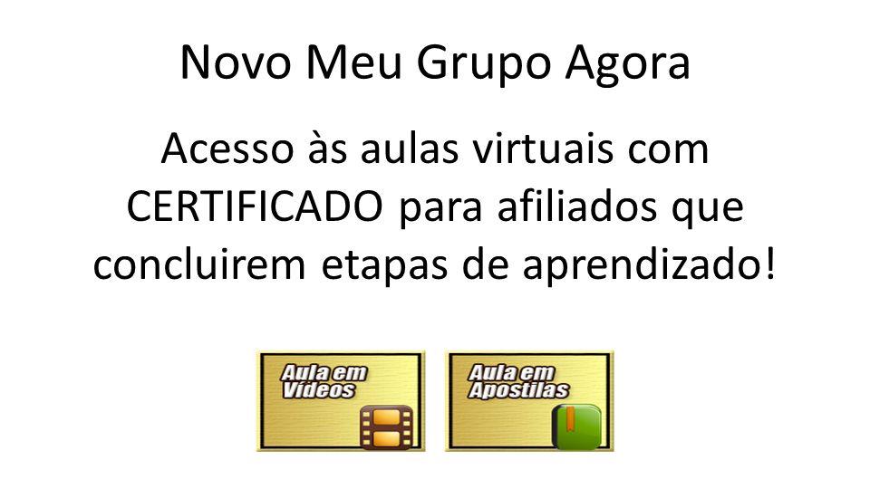 Novo Meu Grupo Agora Acesso às aulas virtuais com CERTIFICADO para afiliados que concluirem etapas de aprendizado!