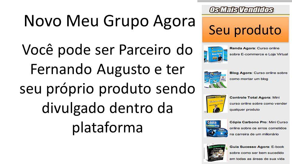 Novo Meu Grupo Agora Você pode ser Parceiro do Fernando Augusto e ter seu próprio produto sendo divulgado dentro da plataforma Seu produto