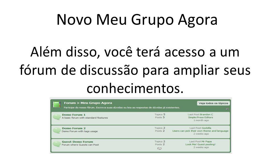 Novo Meu Grupo Agora Além disso, você terá acesso a um fórum de discussão para ampliar seus conhecimentos.