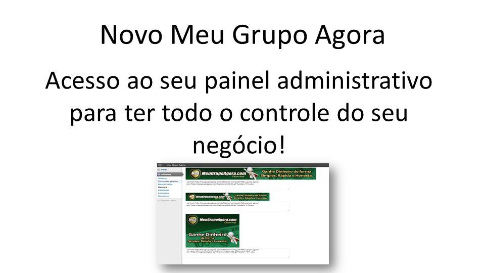 Novo Meu Grupo Agora Acesso ao seu painel administrativo para ter todo o controle do seu negócio!